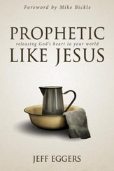 Prophetic Like Jesus: Releasing God's Heart to Your World - eBook