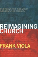 Reimagining Church: Pursuing the Dream of Organic Community