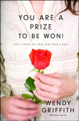 You Are a Prize to Be Won! Don't Settle for Less Than God's Best