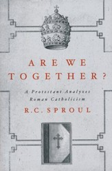 Are We Together? A Protestant Analyzes Roman Catholocism