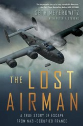 The Lost Airman: A True Story of Escape from Nazi Occupied France - eBook