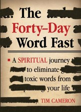 The Forty-Day Word Fast: A Spiritual Journey to Eliminate Toxic Words From Your Life - eBook