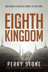 The Eighth Kingdom: How Radical Islam Will Impact the End Times - eBook