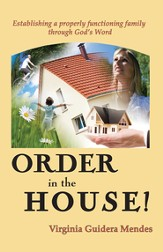 Order in the House!: Establishing a properly functioning family through God's Word