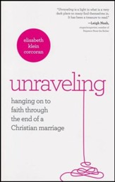 Unraveling: Hanging Onto Faith Through the End of a Christian Marriage
