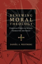 Renewing Moral Theology: Christian Ethics as Action, Character and Grace - eBook