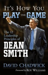 It's How You Play the Game: The 12 Leadership Principles of Dean Smith - eBook