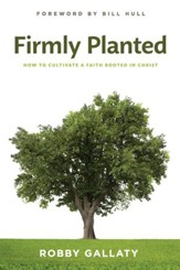 Firmly Planted: How to Cultivate a Faith Rooted in Christ - eBook