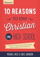 10 Reasons to Stay Christian in High School: A Guide to Staying Sane, Standing Firm. . .and not looking like a Religious Idiot - eBook
