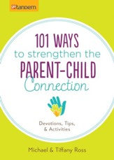 101 Ways to Strengthen the Parent-Child Connection: Devotions, Tips, and Activities - eBook