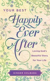 Your Best Happily Ever After: Loving God's Beautiful Story for Your Life - eBook