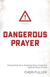 Dangerous Prayer: Discovering Your Amazing Story Inside the Eternal Story of God - eBook