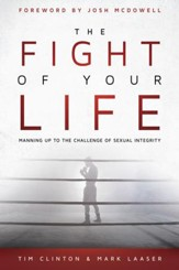The Fight of Your Life: Manning Up to the Challenge of Sexual Integrity - eBook