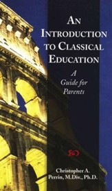 An Introduction to Classical Education: A Guide for Parents