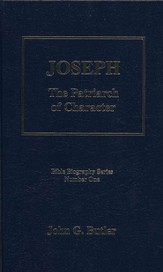 Joseph, The Patriarch of Character, Bible Biography Series Volume 1