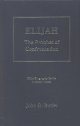 Elijah: The Prophet of Confrontation, Bible Biography Series Volume 3