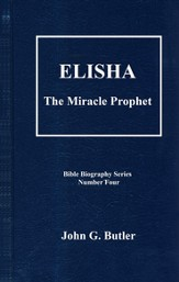 Elisha: The Miracle Prophet, Bible Biography Series Volume 4