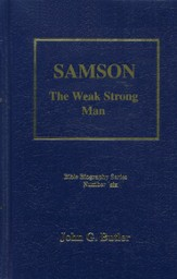 Samson: The Weak Strong Man, Bible Biography Series Volume 6
