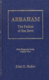 Abraham: The Father of the Jews, Bible Biography Series Volume 9