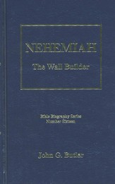 Nehemiah: The Wall Builder, Bible Biography Series  Volume 16