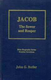 Jacob: The Sower and Reaper, Bible Biography Series Volume 17