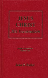 Jesus Christ: His Incarnation, Studies of the Savior Series Number One