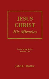 Jesus Christ: His Miracles Studies of the Savior