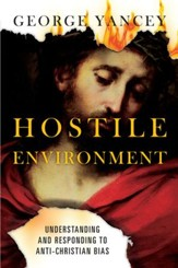 Hostile Environment: Understanding and Responding to Anti-Christian Bias - eBook