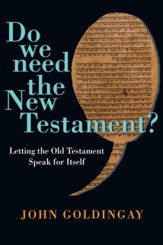 Do We Need the New Testament?: Letting the Old Testament Speak for Itself - eBook