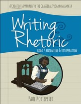 Writing & Rhetoric Book 7: Encomium & Vituperation Student Edition