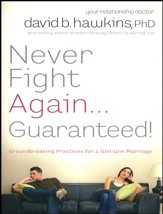 Never Fight Again . . . Guaranteed: A Groundbreaking Guide to a Winning Marriage