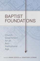 Baptist Foundations: Church Government for an Anti-Institutional Age - eBook