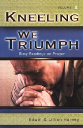 Kneeling We Triumph: Sixty Readings on Prayer Volume 2