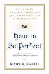 How to Be Perfect: One Church's Audacious Experiment In Living the Old Testament Book of Leviticus - eBook