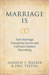 Marriage Is: How Marriage Transforms Society and Cultivates Human Flourishing / Digital original - eBook