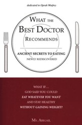 What The Best Doctor Recommends: Ancient Secrets To Eating Newly Rediscovered What If…God Said You Could