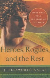 Heroes, Rogues, and the Rest: Lives That Tell the Story of the Bible