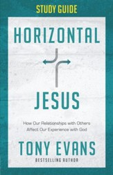 Horizontal Jesus Study Guide: How Our Relationships with Others Affect Our Experience with God - eBook