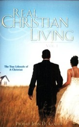Real Christian Living Vol. 1: The True Lifestyle Of A Christian
