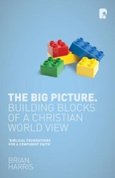 The Big Picture: Building Blocks of a Christian World View - eBook