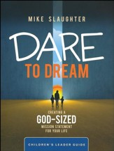 Dare to Dream: Creating a God Sized Mission Statement for Your Life - Children's Leader Guide