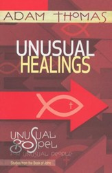 Unusual Healings Participant Reflection Book: Unusual Gospel for Unusual People - Studies from the Book of John