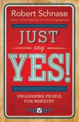 Just Say Yes: Unleashing People for Ministry