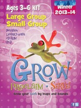 Grow, Proclaim, Serve! Large Group/Small Group Ages 3-6 Winter 2013-14: Grow Your Faith by Leaps and Bounds