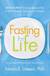 Fasting for Life: Scientific Proof Fasting Reduces Risk of Heart Disease, Cancer, and Diabetes - eBook