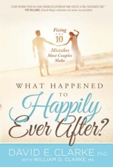 Whatever Happened To Happily Ever After?: Fixing The 10 Mistakes Most Couples Make - eBook