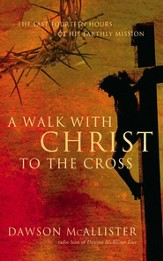 A Walk with Christ to the Cross: The Last Fourteen Hours of His Earthly Mission - eBook
