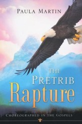 The Pretrib Rapture Choreographed In The Gospels