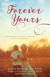 Forever Yours: Five Couples Are Given a Second Chance at Romance - eBook
