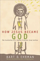 How Jesus Became God: From Good Teacher to Divine Savior